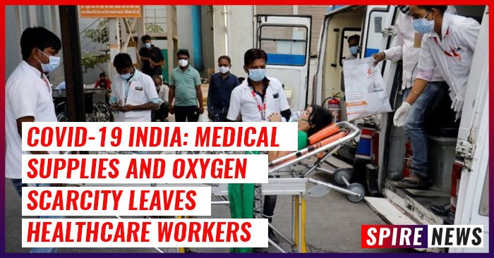 COVID-19 India: Medical supplies and oxygen scarcity leaves healthcare workers overwhelmed